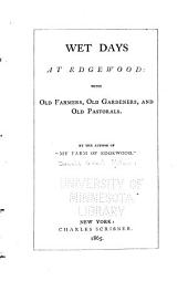 """Wet Days at Edgewood: With Old Farmers, Old Gardeners, and Old Pastorals. By the Author of """"My Farm of Edgewood""""."""