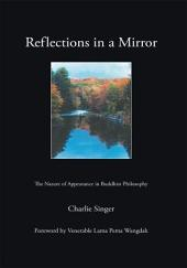 Reflections in a Mirror: The Nature of Appearance in Buddhist Philosophy