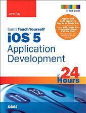 Sams Teach Yourself iOS 5 Application Development in 24 Hours: Edition 3