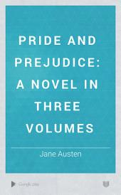 Pride and Prejudice: A Novel. : In Three Volumes, Volume 3