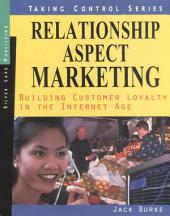 Relationship Aspect Marketing: Building Customer Loyalty in the Internet Age