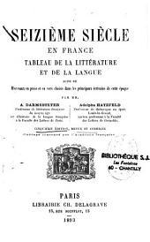 Le XVIe siècle en France: tableau de la littérature et de la langue suivi de morceaux en prose et en vers choisis dans les principaux écrivains de cette époque
