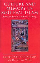 Culture and Memory in Medieval Islam: Essays in Honour of Wilferd Madelung
