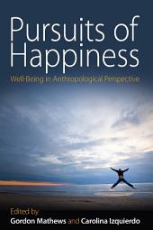 Pursuits of Happiness: Well-Being in Anthropological Perspective