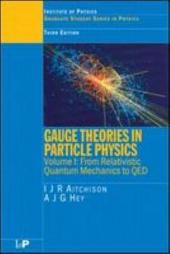 Gauge Theories in Particle Physics: Volume I: From Relativistic Quantum Mechanics to QED, Third Edition, Edition 3
