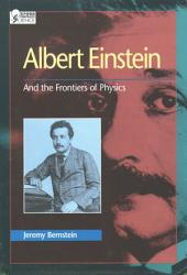 Albert Einstein: And the Frontiers of Physics