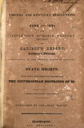 The Virginia and Kentucky Resolutions of 1798 and '99: With Jefferson's Original Draught Thereof. Also, Madison's Report, Calhoun's Address, Resolutions of the Several States in Relation to State Rights. With Other Documents in Support of the Jeffersonian Doctrines of '98