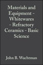 Materials and Equipment - Whitewares - Refractory Ceramics - Basic Science: Ceramic Engineering and Science Proceedings, Volume 16, Issue 1