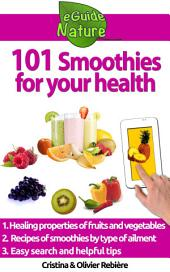 101 Smoothies for your health: Curative fruit and vegetable smoothies recipes