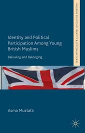 Identity and Political Participation Among Young British Muslims: Believing and Belonging