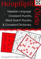 Ho_opilipili __lelo: Hawaiian Language Crossword Puzzles, Word Search Puzzles, and Crossword Dictionary