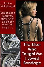 The Biker Who Taught Me I Loved Bondage (MC, BDSM)