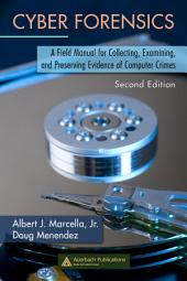 Cyber Forensics: A Field Manual for Collecting, Examining, and Preserving Evidence of Computer Crimes, Second Edition, Edition 2