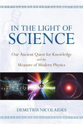 In the Light of Science: Our Ancient Quest for Knowledge and the Measure of Modern Physics