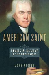 American Saint : Francis Asbury and the Methodists: Francis Asbury and the Methodists