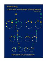 Handwriting Colour Dots: The Alphabet Learning Method: Manuscript Lowercase Letters