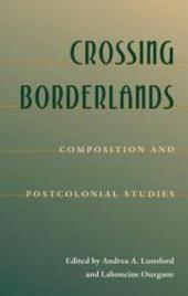 Crossing Borderlands: Composition and Postcolonial Studies