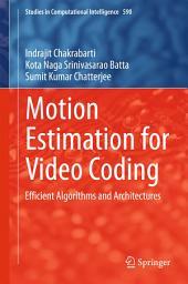 Motion Estimation for Video Coding: Efficient Algorithms and Architectures