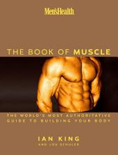 Men's Health The Book of Muscle: The World's Most Authoritative Guide to Building Your Body