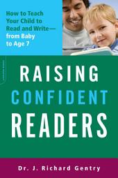 Raising Confident Readers: How to Teach Your Child to Read and Write--from Baby to Age 7