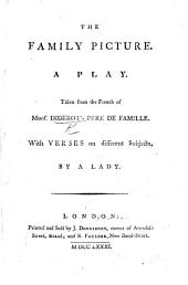 The Family Picture. A Play. Taken from the French of Mons. Diderot's Père de Famille. With Verses on Different Subjects, by a Lady