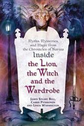 """Inside """"The Lion, the Witch and the Wardrobe"""": Myths, Mysteries, and Magic from the Chronicles of Narnia"""