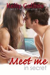 Meet Me in Secret: A Meet Me Novella