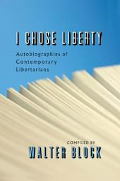 I Chose Liberty: Autobiographies of Contemporary Libertarians