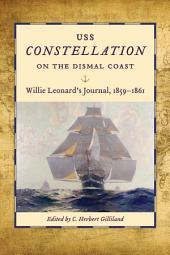 USS Constellation on the Dismal Coast: Willie Leonard's Journal, 1859-1861