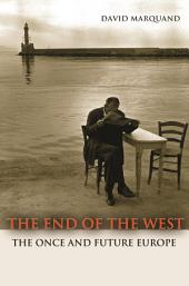 The End of the West: The Once and Future Europe: The Once and Future Europe