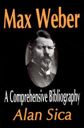 Max Weber: A Comprehensive Bibliography