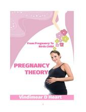 Pregnancy Theory: From Pregnancy to Birth Child