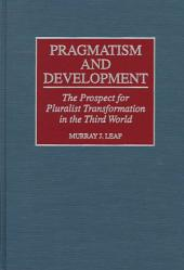 Pragmatism and Development: The Prospect for Pluralist Transformation in the Third World