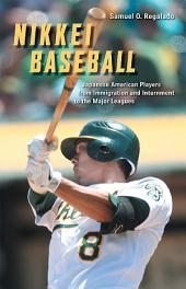 Nikkei Baseball: Japanese American Players from Immigration and Internment to the Major Leagues