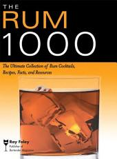 The Rum 1000: The Ultimate Collection of Rum Cocktails, Recipes, Facts, and Resources