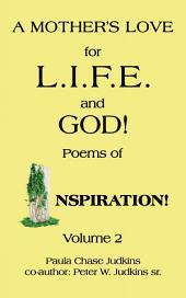 A Mother's Love for L. I. F. E. and God!: Poems of Inspiration!, Volume 2