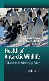 Health of Antarctic Wildlife: A Challenge for Science and Policy