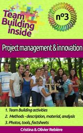 Team Building inside #3: project management & innovation: Create and Live the team spirit!