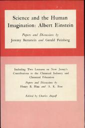 Science and the Human Imagination: Albert Einstein : Papers and Discussions