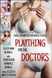 Plaything for the Doctors: Three Steamy Doctor Nurse Stories (Older Man Menage and Forbidden Romance Bundle)