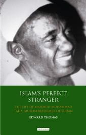 Islam's Perfect Stranger: The Life of Mahmud Muhammad Taha, Muslim Reformer of Sudan