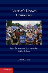 America's Uneven Democracy: Race, Turnout, and Representation in City Politics