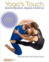Yoga's Touch: Hands-On Adjustments, Alignment & Verbal Cues