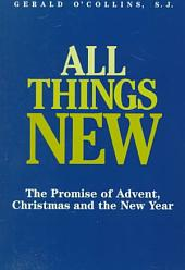 All Things New: The Promise of Advent, Christmas and the New Year