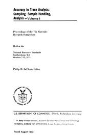 Accuracy in Trace Analysis: Sampling, Sample Handling, Analysis : Proceedings of the 7th Materials Research Symposium Held at the National Bureau of Standards, Gaithersburg, Md., October 7-11, 1974, Volume 1