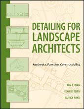 Detailing for Landscape Architects: Aesthetics, Function, Constructibility
