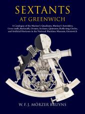 Sextants at Greenwich: A Catalogue of the Mariner's Quadrants, Mariner's Astr 1abes, Cross-staffs, Backstaffs, Octants, Sextants, Quintants, Reflecting Circles and Artificial Horizons in the National Maritime Museum, Greenwich.