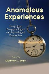 Anomalous Experiences: Essays from Parapsychological and Psychological Perspectives