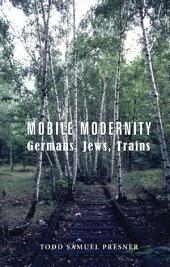 Mobile Modernity: Germans, Jews, Trains