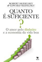Quanto é Suficiente? O Amor Pelo Dinheiro e a Economia da Vida Boa